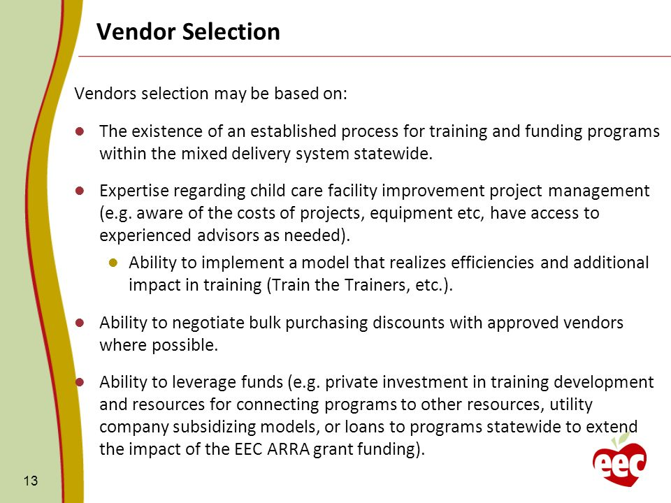 13 Vendors selection may be based on: The existence of an established process for training and funding programs within the mixed delivery system statewide.