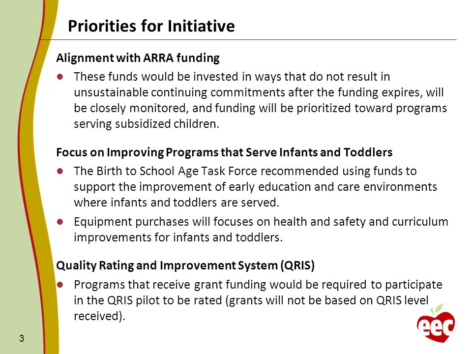 3 Alignment with ARRA funding These funds would be invested in ways that do not result in unsustainable continuing commitments after the funding expires, will be closely monitored, and funding will be prioritized toward programs serving subsidized children.