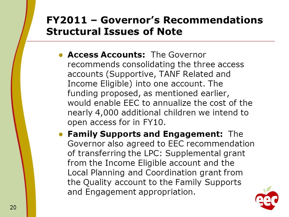 FY2011 – Governors Recommendations Structural Issues of Note Access Accounts: The Governor recommends consolidating the three access accounts (Supportive, TANF Related and Income Eligible) into one account.