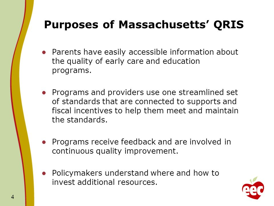 Purposes of Massachusetts QRIS Parents have easily accessible information about the quality of early care and education programs.