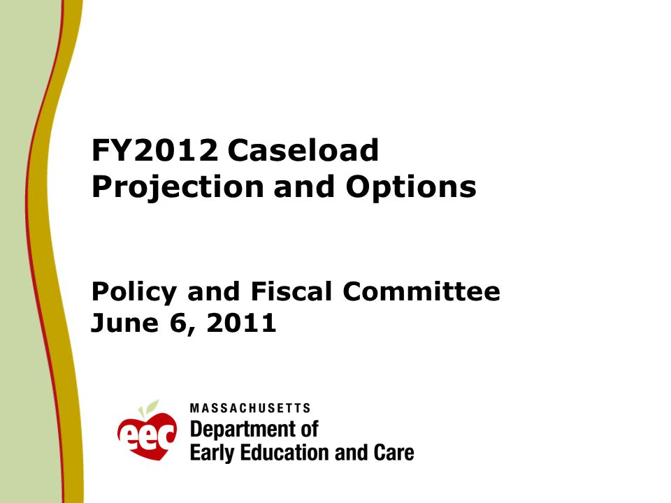 FY2012 Caseload Projection and Options Policy and Fiscal Committee June 6, 2011