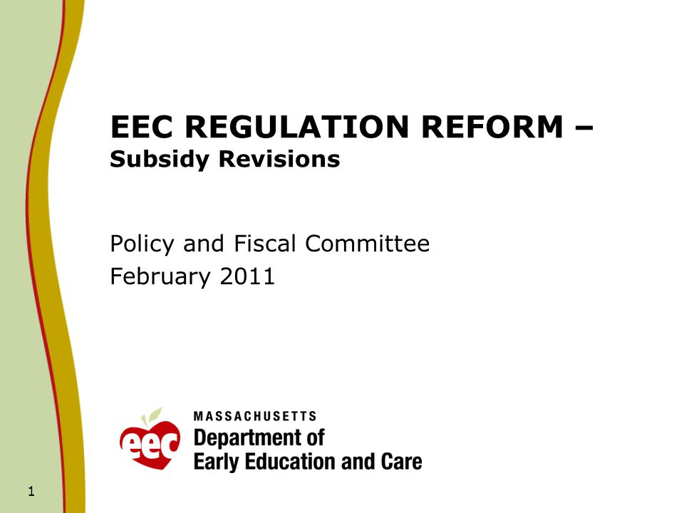 1 EEC REGULATION REFORM – Subsidy Revisions Policy and Fiscal Committee February 2011