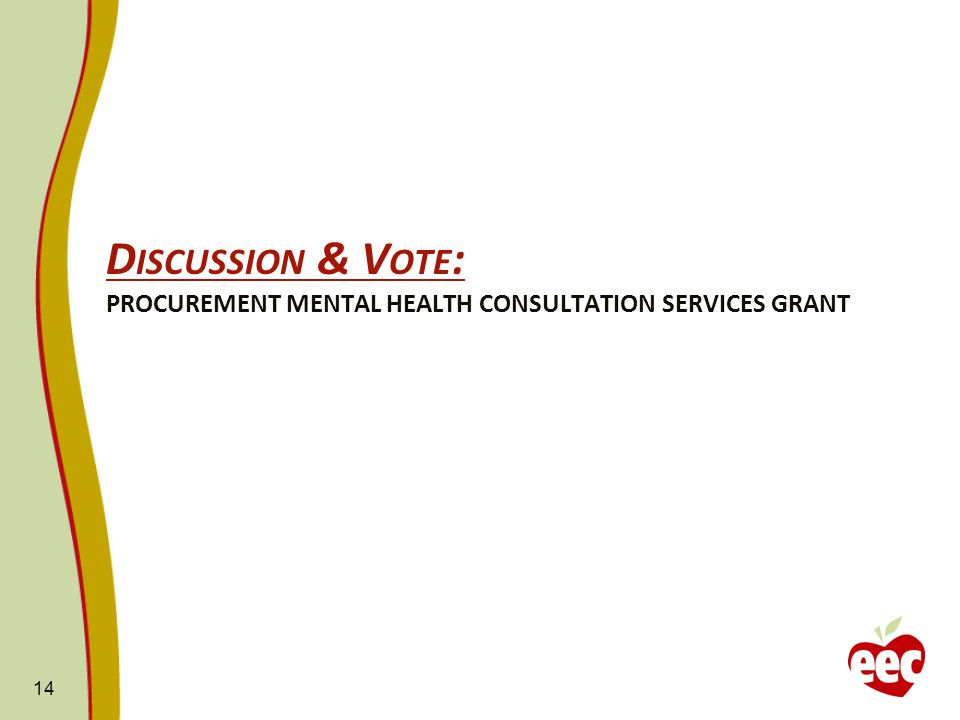 D ISCUSSION & V OTE : PROCUREMENT MENTAL HEALTH CONSULTATION SERVICES GRANT 14