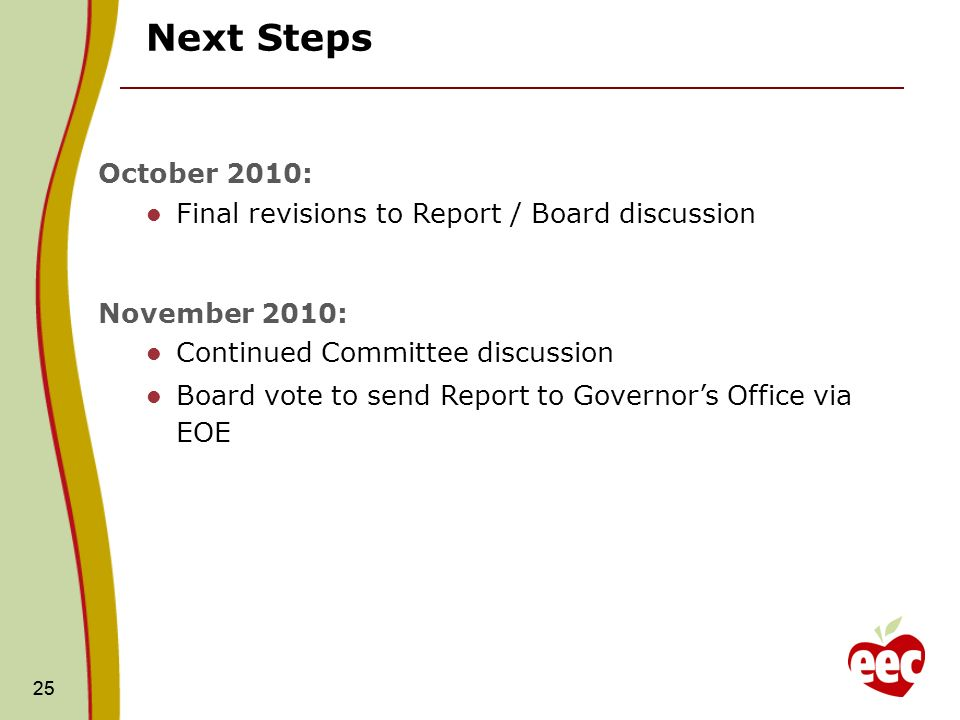 25 Next Steps 25 October 2010: Final revisions to Report / Board discussion November 2010: Continued Committee discussion Board vote to send Report to Governors Office via EOE