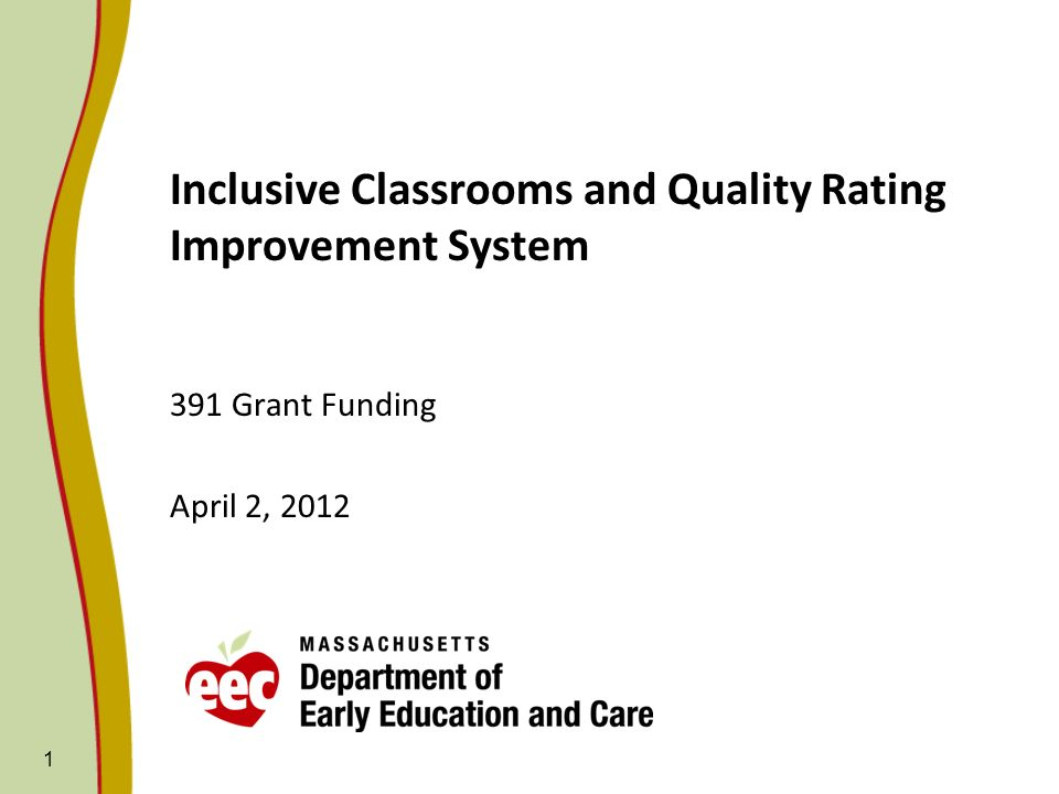 1 Inclusive Classrooms and Quality Rating Improvement System 391 Grant Funding April 2, 2012