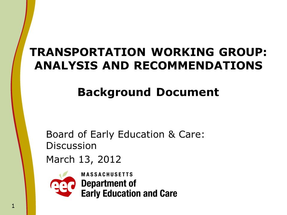 1 TRANSPORTATION WORKING GROUP: ANALYSIS AND RECOMMENDATIONS Background Document Board of Early Education & Care: Discussion March 13, 2012