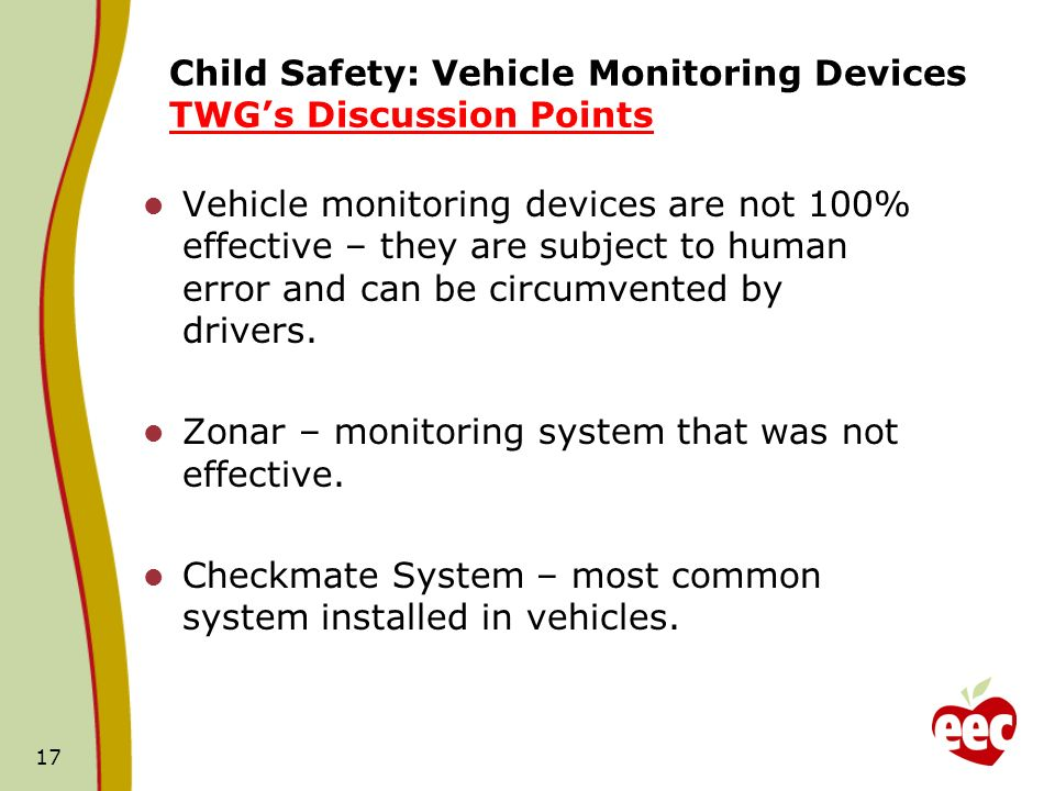 Child Safety: Vehicle Monitoring Devices TWGs Discussion Points Vehicle monitoring devices are not 100% effective – they are subject to human error and can be circumvented by drivers.