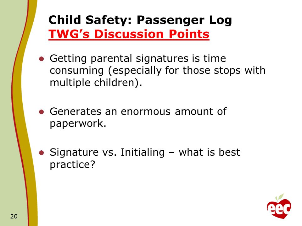 Child Safety: Passenger Log TWGs Discussion Points Getting parental signatures is time consuming (especially for those stops with multiple children).
