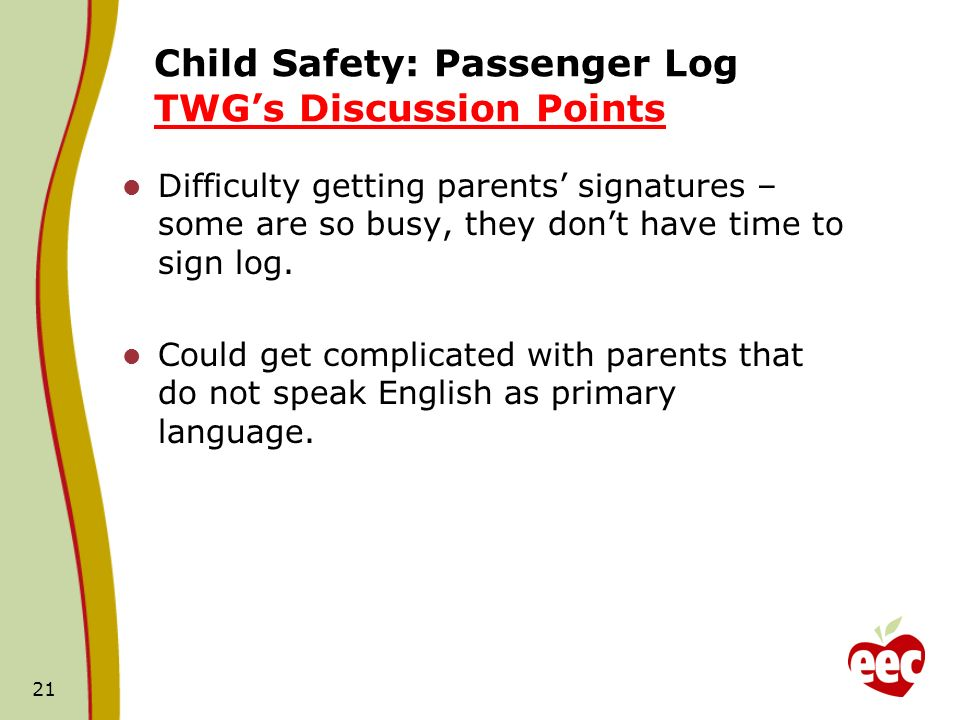 Child Safety: Passenger Log TWGs Discussion Points Difficulty getting parents signatures – some are so busy, they dont have time to sign log.