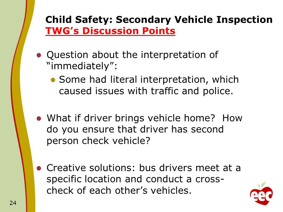 Child Safety: Secondary Vehicle Inspection TWGs Discussion Points Question about the interpretation of immediately: Some had literal interpretation, which caused issues with traffic and police.