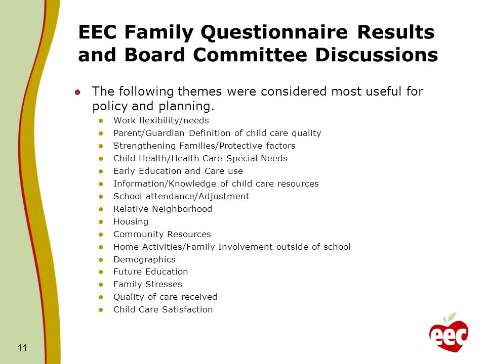 EEC Family Questionnaire Results and Board Committee Discussions The following themes were considered most useful for policy and planning.