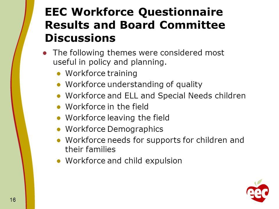 EEC Workforce Questionnaire Results and Board Committee Discussions The following themes were considered most useful in policy and planning.