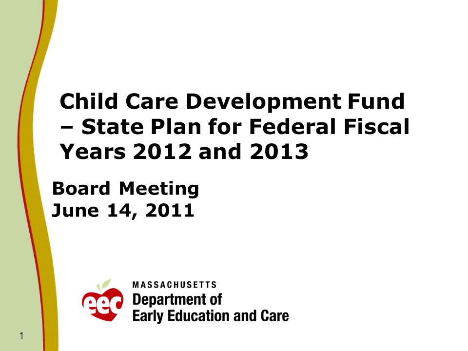 1 Board Meeting June 14, 2011 Child Care Development Fund – State Plan for Federal Fiscal Years 2012 and 2013