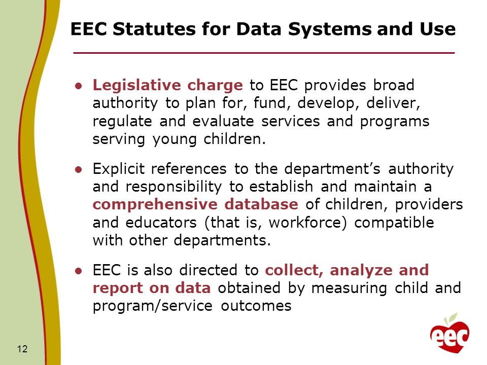 EEC Statutes for Data Systems and Use Legislative charge to EEC provides broad authority to plan for, fund, develop, deliver, regulate and evaluate services and programs serving young children.