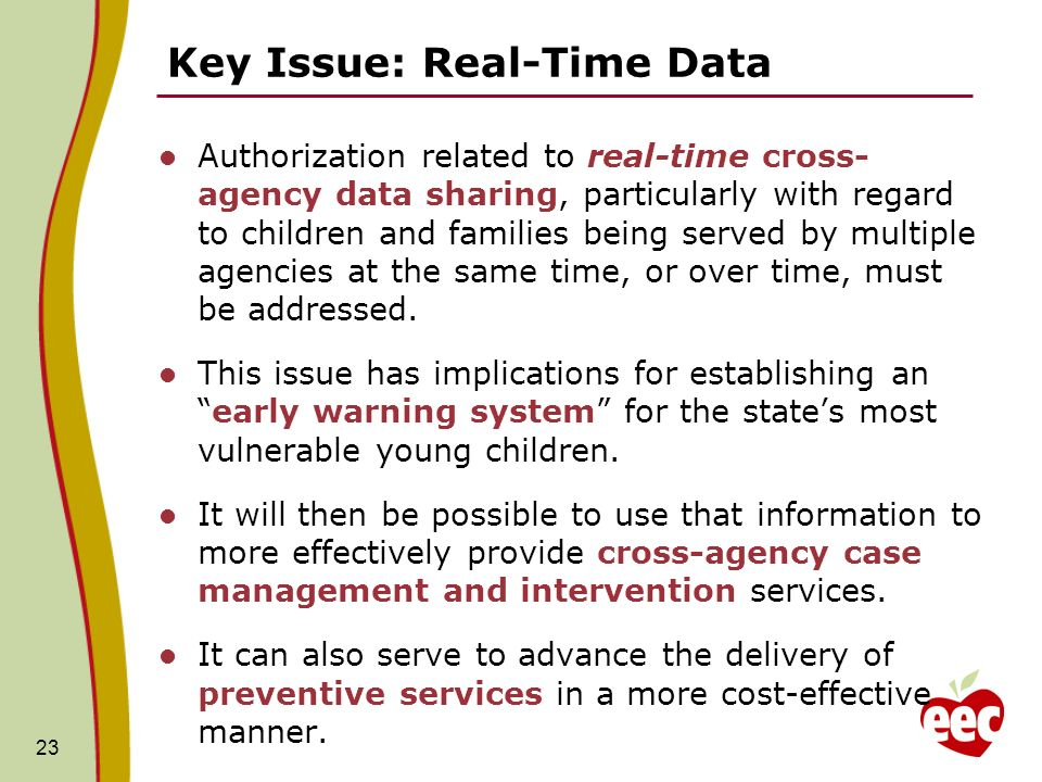 Key Issue: Real-Time Data Authorization related to real-time cross- agency data sharing, particularly with regard to children and families being served by multiple agencies at the same time, or over time, must be addressed.