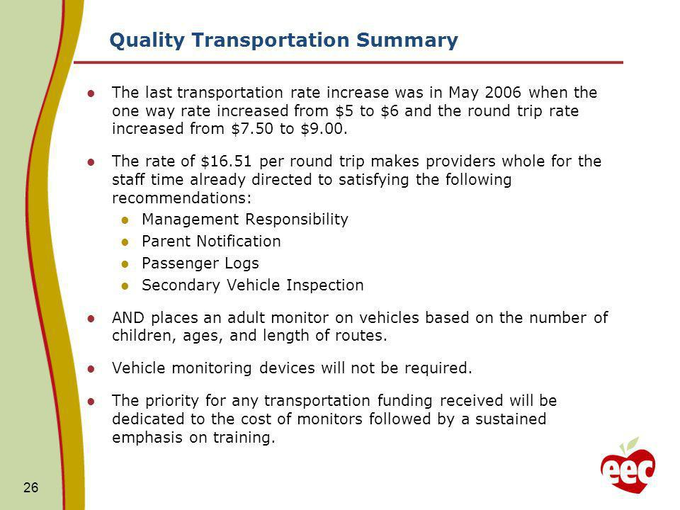 Quality Transportation Summary The last transportation rate increase was in May 2006 when the one way rate increased from $5 to $6 and the round trip rate increased from $7.50 to $9.00.