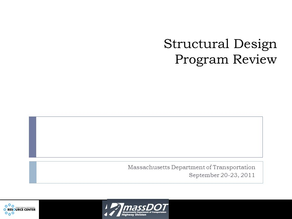 Structural Design Program Review Massachusetts Department of Transportation September 20-23, 2011