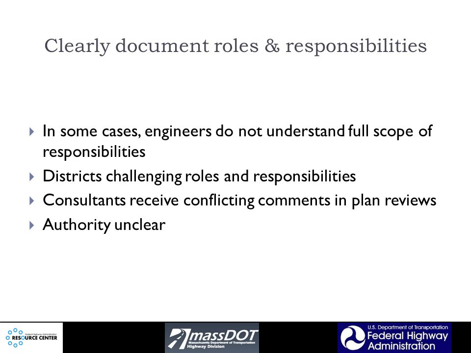 Clearly document roles & responsibilities In some cases, engineers do not understand full scope of responsibilities Districts challenging roles and responsibilities Consultants receive conflicting comments in plan reviews Authority unclear