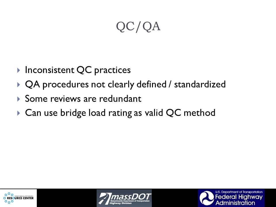 QC/QA Inconsistent QC practices QA procedures not clearly defined / standardized Some reviews are redundant Can use bridge load rating as valid QC method