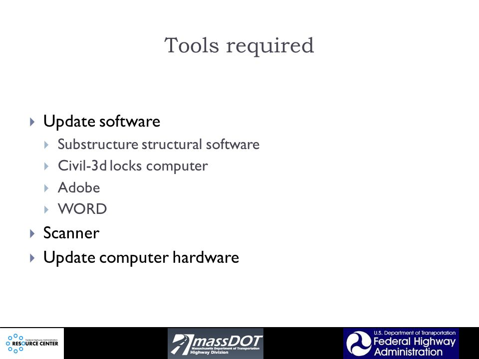 Tools required Update software Substructure structural software Civil-3d locks computer Adobe WORD Scanner Update computer hardware