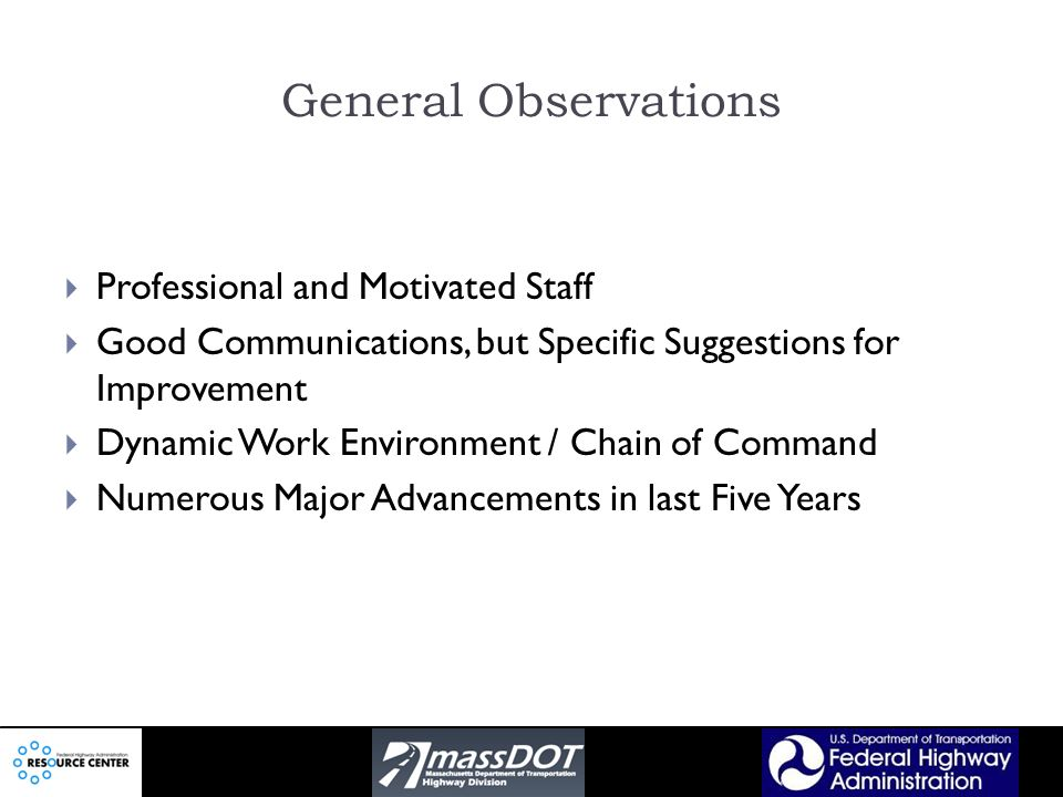General Observations Professional and Motivated Staff Good Communications, but Specific Suggestions for Improvement Dynamic Work Environment / Chain of Command Numerous Major Advancements in last Five Years