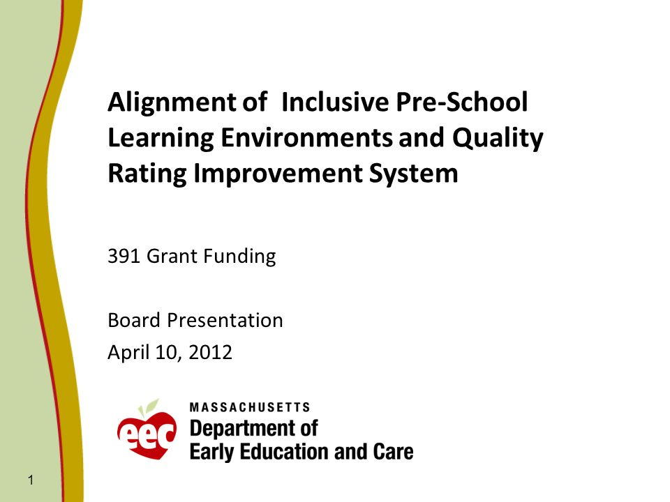 1 Alignment of Inclusive Pre-School Learning Environments and Quality Rating Improvement System 391 Grant Funding Board Presentation April 10, 2012