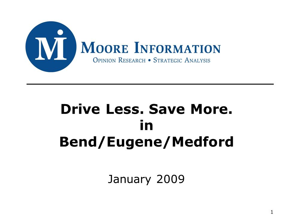 1 Drive Less. Save More. in Bend/Eugene/Medford January 2009