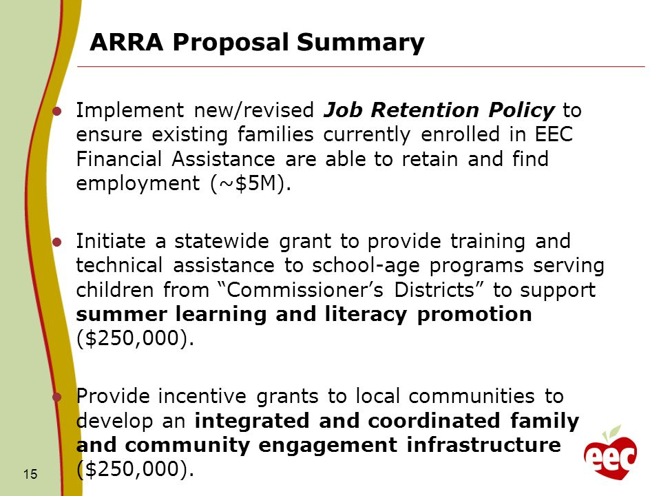 ARRA Proposal Summary Implement new/revised Job Retention Policy to ensure existing families currently enrolled in EEC Financial Assistance are able to retain and find employment (~$5M).