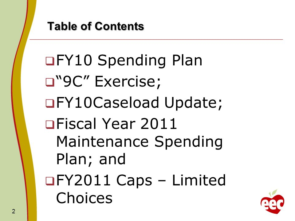 Table of Contents FY10 Spending Plan 9C Exercise; FY10Caseload Update; Fiscal Year 2011 Maintenance Spending Plan; and FY2011 Caps – Limited Choices 2