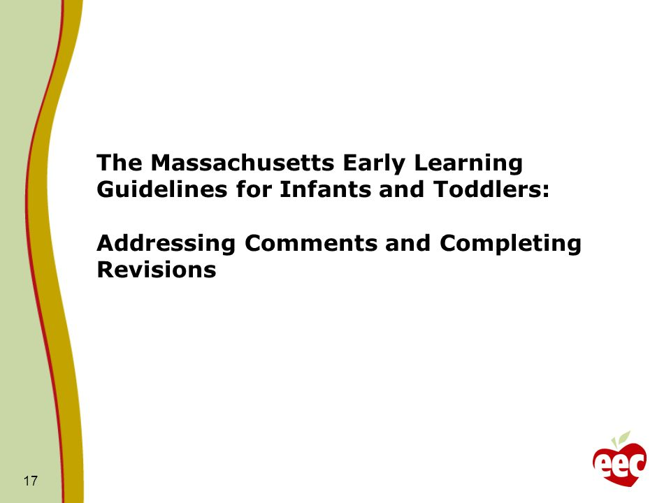 17 The Massachusetts Early Learning Guidelines for Infants and Toddlers: Addressing Comments and Completing Revisions