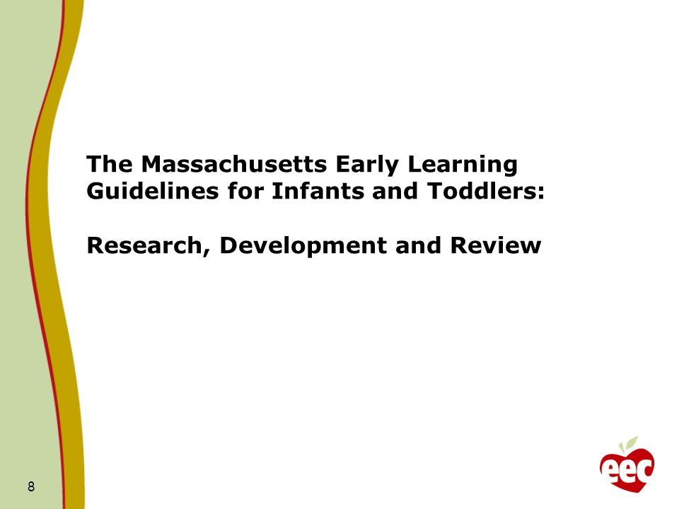 The Massachusetts Early Learning Guidelines for Infants and Toddlers: Research, Development and Review 8