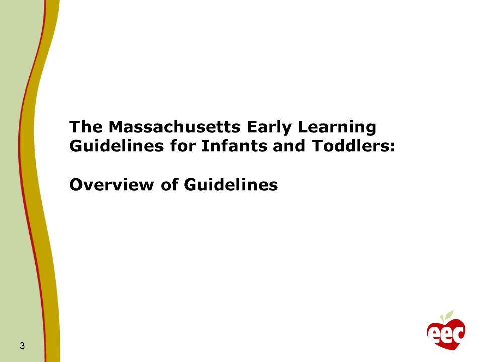 The Massachusetts Early Learning Guidelines for Infants and Toddlers: Overview of Guidelines 3