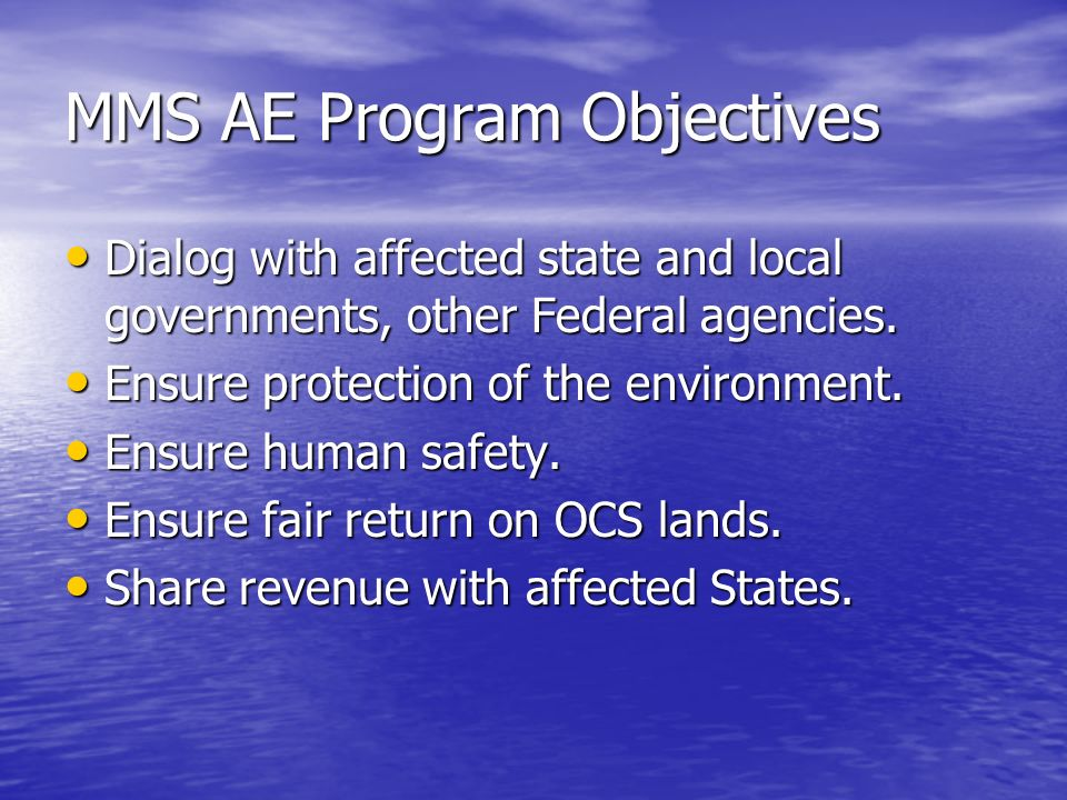 MMS AE Program Objectives Dialog with affected state and local governments, other Federal agencies.