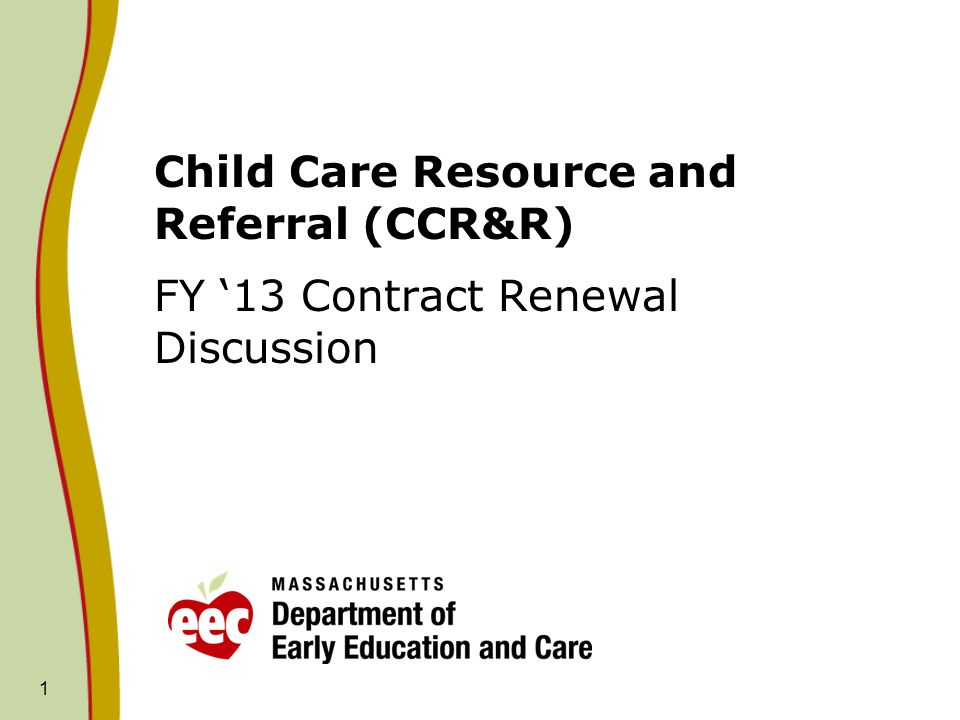 1 Child Care Resource and Referral (CCR&R) FY 13 Contract Renewal Discussion