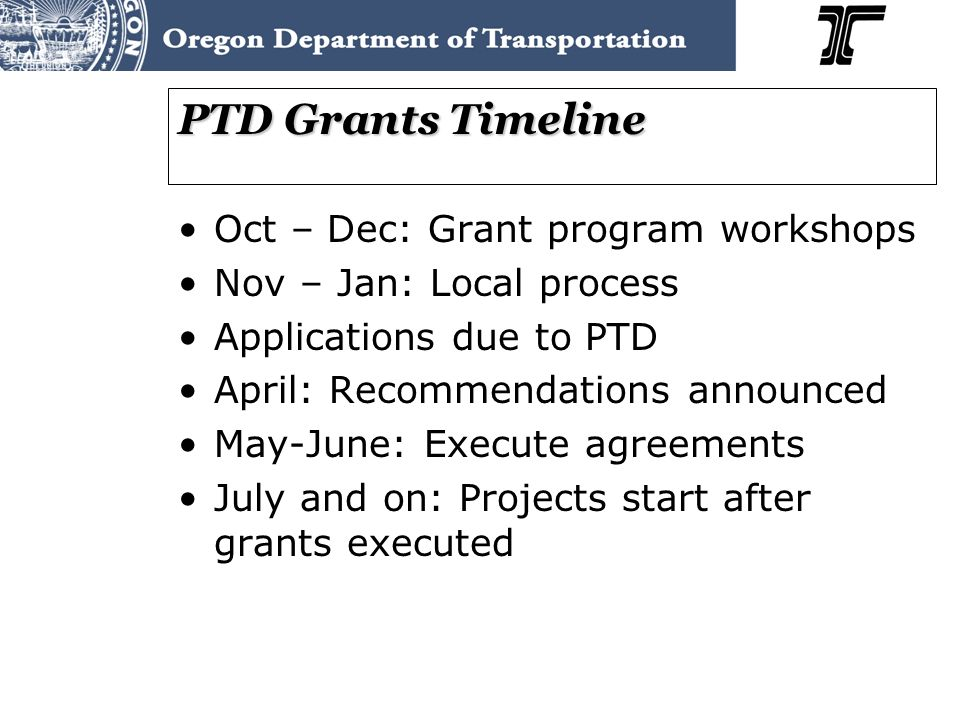 PTD Grants Timeline Oct – Dec: Grant program workshops Nov – Jan: Local process Applications due to PTD April: Recommendations announced May-June: Execute agreements July and on: Projects start after grants executed