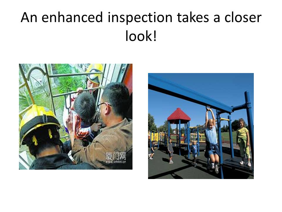 An enhanced inspection takes a closer look!