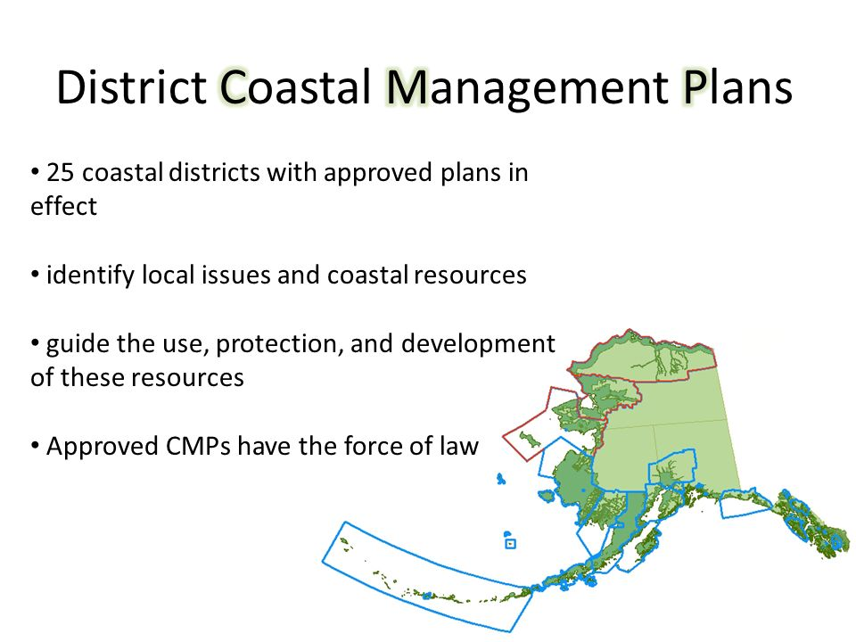 25 coastal districts with approved plans in effect identify local issues and coastal resources guide the use, protection, and development of these resources Approved CMPs have the force of law