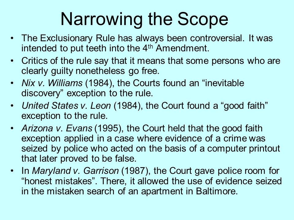 Narrowing the Scope The Exclusionary Rule has always been controversial.