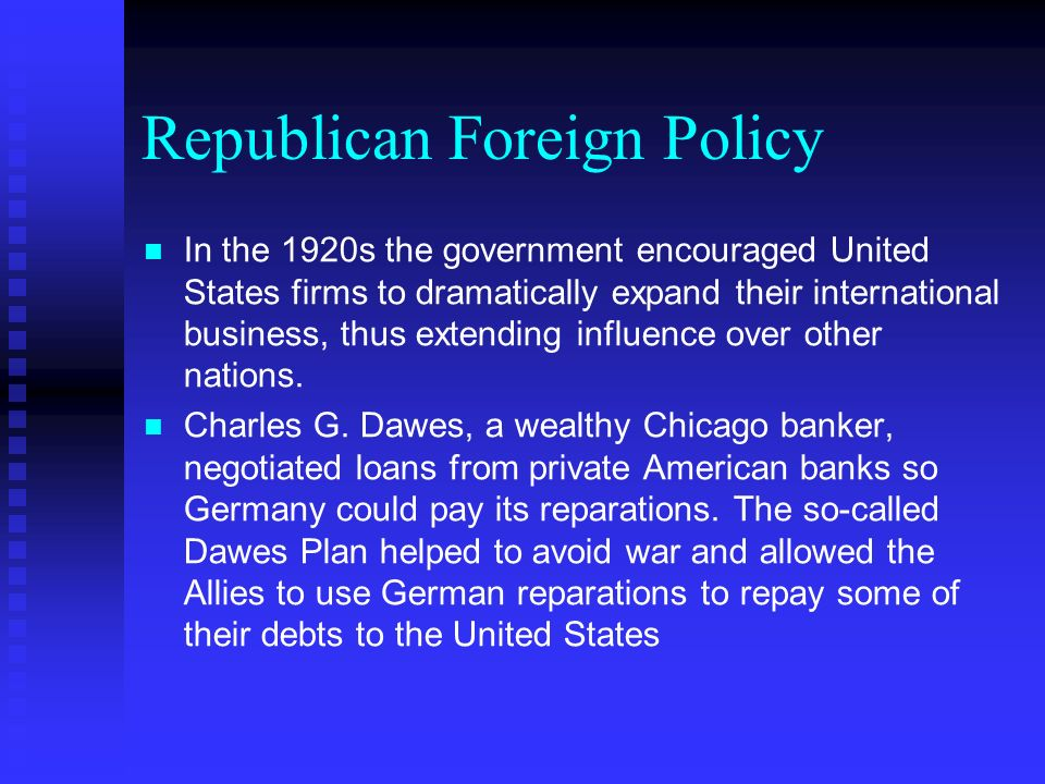 Republican Foreign Policy In the 1920s the government encouraged United States firms to dramatically expand their international business, thus extending influence over other nations.