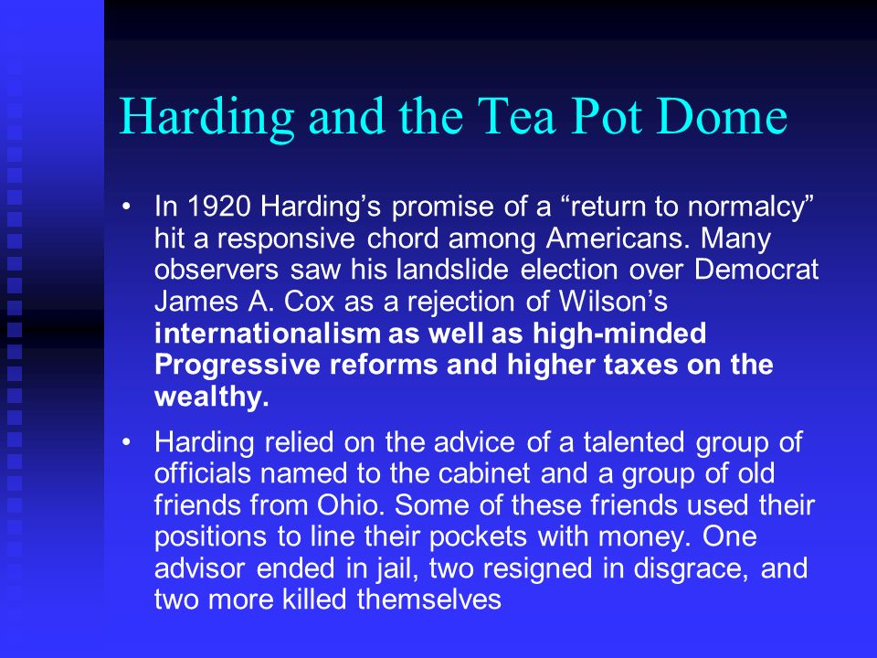 Harding and the Tea Pot Dome In 1920 Hardings promise of a return to normalcy hit a responsive chord among Americans.