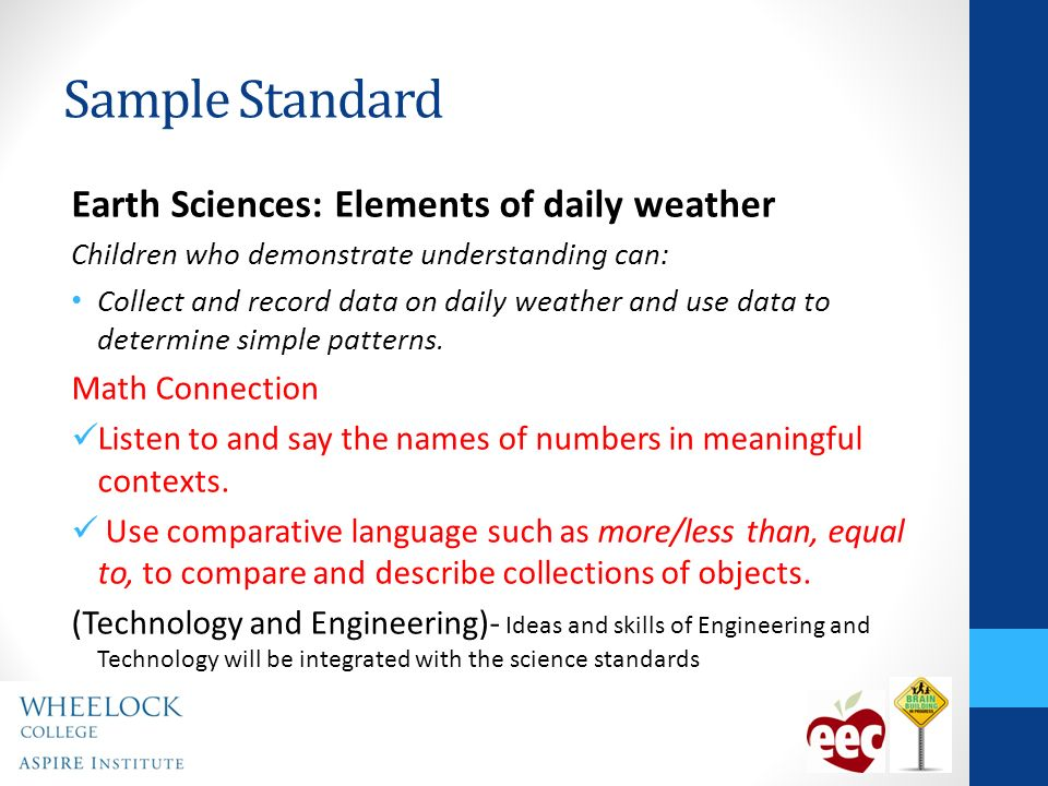 Sample Standard Earth Sciences: Elements of daily weather Children who demonstrate understanding can: Collect and record data on daily weather and use data to determine simple patterns.