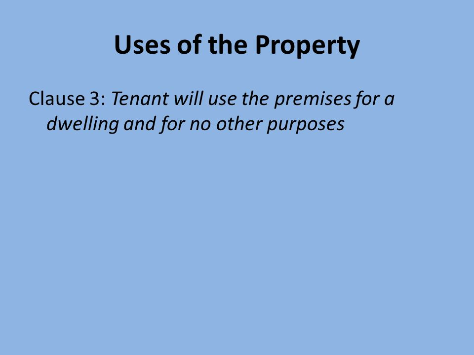 Uses of the Property Clause 3: Tenant will use the premises for a dwelling and for no other purposes
