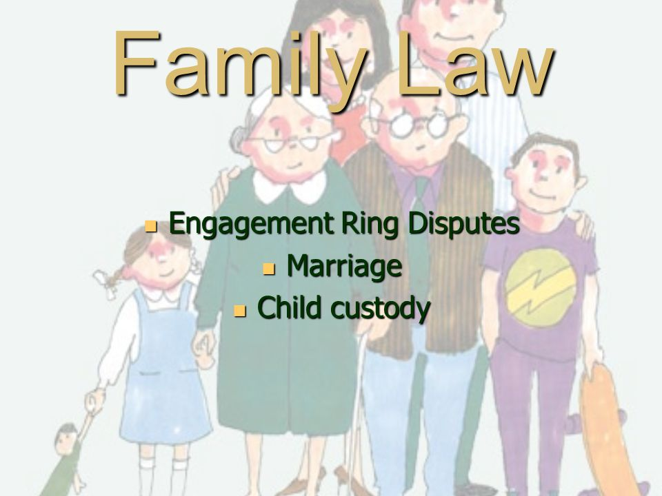 Family Law Engagement Ring Disputes Engagement Ring Disputes Marriage Marriage Child custody Child custody