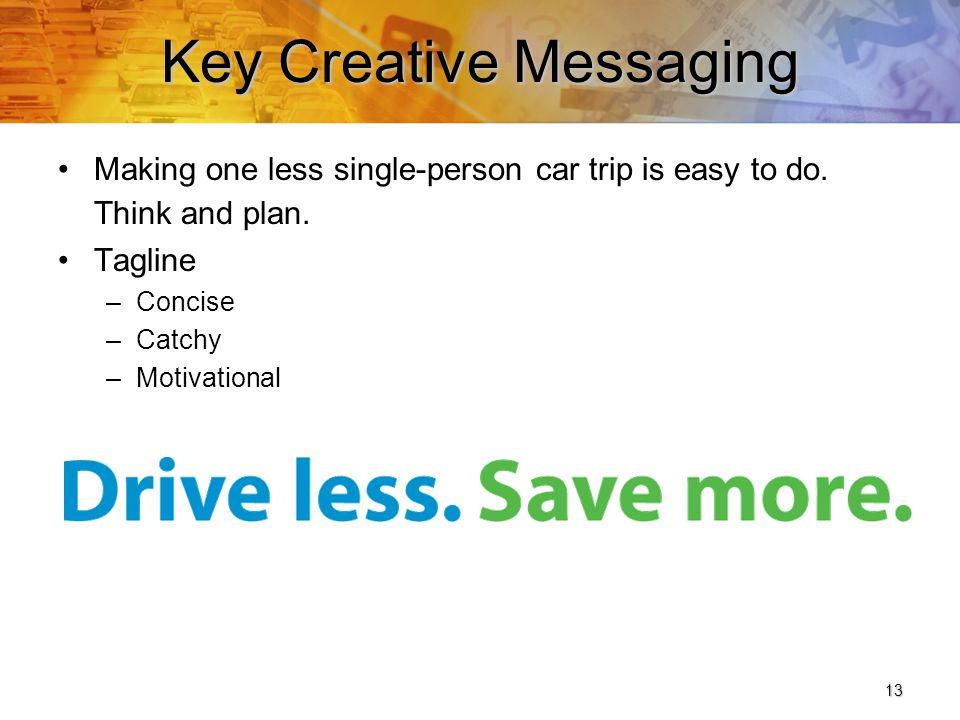 13 Key Creative Messaging Making one less single-person car trip is easy to do.