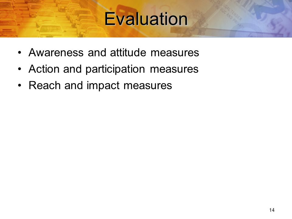 14Evaluation Awareness and attitude measures Action and participation measures Reach and impact measures