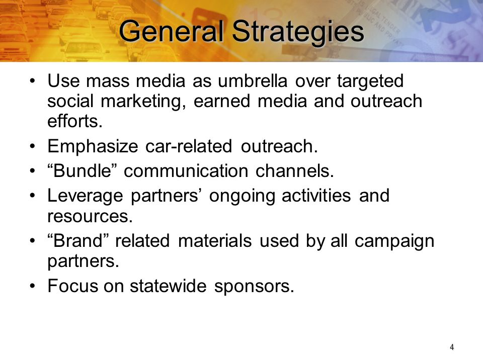 4 General Strategies Use mass media as umbrella over targeted social marketing, earned media and outreach efforts.
