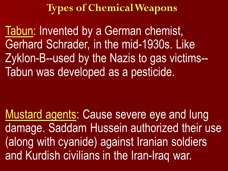 Types of Chemical Weapons Tabun: Invented by a German chemist, Gerhard Schrader, in the mid-1930s.