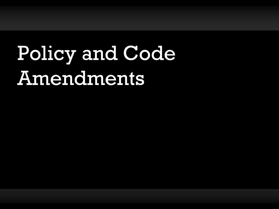 Policy and Code Amendments