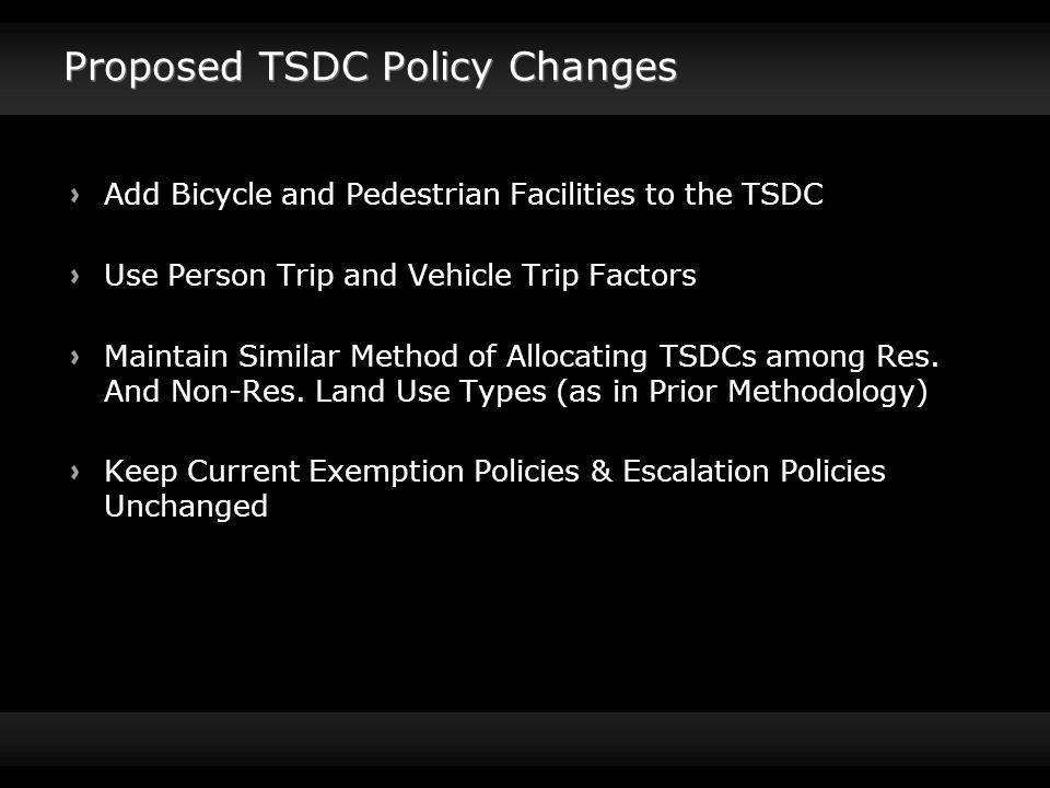 Proposed TSDC Policy Changes Add Bicycle and Pedestrian Facilities to the TSDC Use Person Trip and Vehicle Trip Factors Maintain Similar Method of Allocating TSDCs among Res.