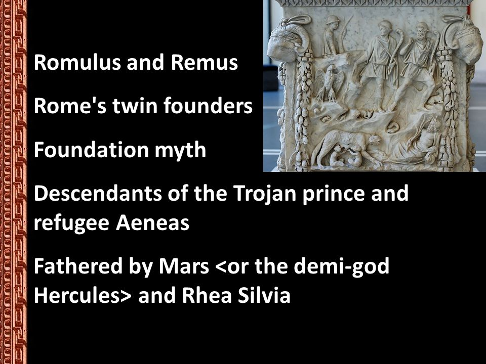 Rome s twin founders Foundation myth Descendants of the Trojan prince and refugee Aeneas Fathered by Mars and Rhea Silvia